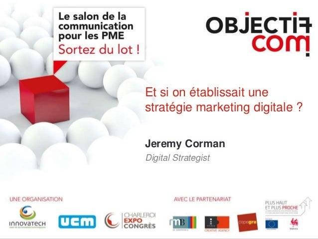 Et si on établissait une stratégie marketing digitale ? Jeremy Corman Digital Strategist