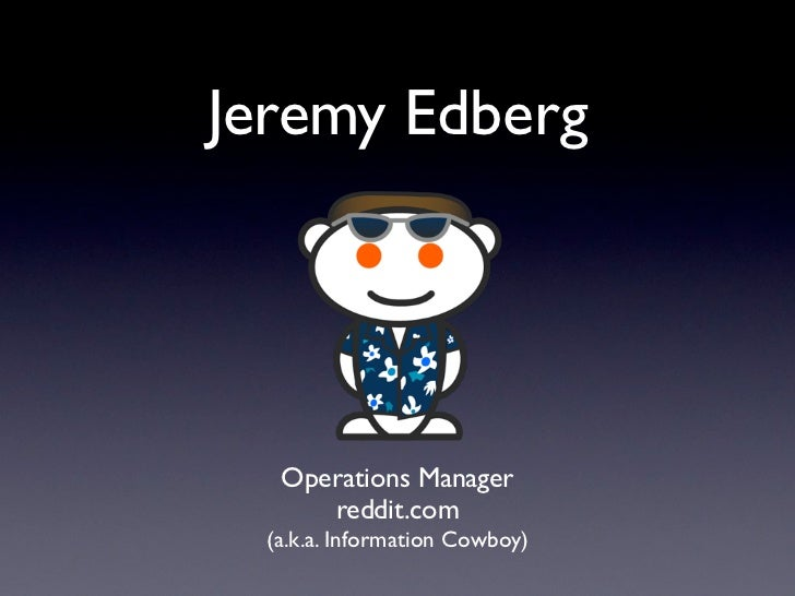 Jeremy Edberg   Operations Manager      reddit.com  (a.k.a. Information Cowboy)