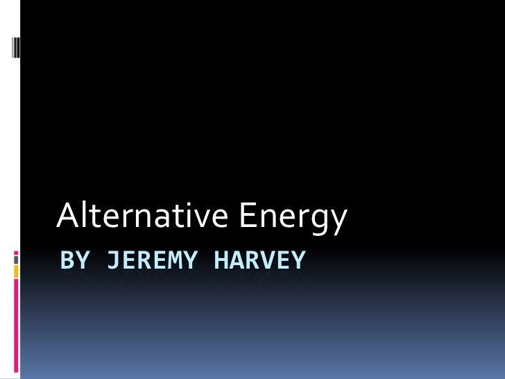 By Jeremy Harvey<br />Alternative Energy<br />