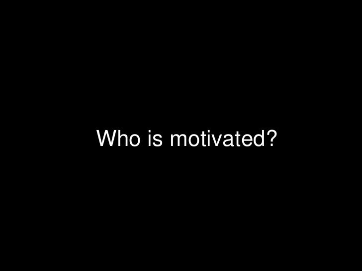 Who is motivated?<br />
