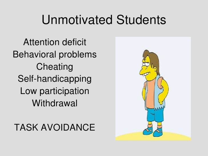 Unmotivated Students<br />Attention deficit<br />Behavioral problems<br />Cheating<br />Self-handicapping<br />Low partici...