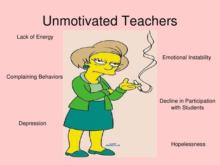 Unmotivated Teachers<br />Lack of Energy<br />Emotional Instability<br />Complaining Behaviors<br />Decline in Participati...
