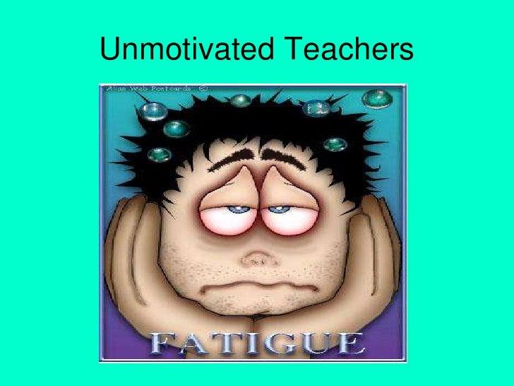 Unmotivated Teachers<br />