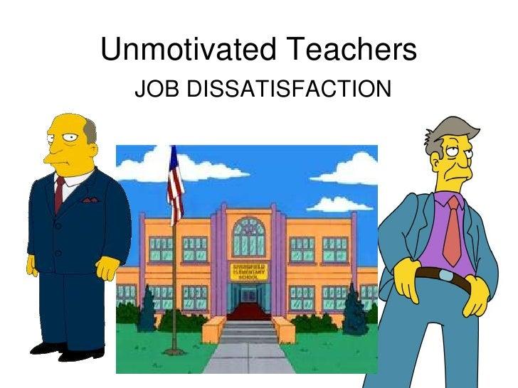JOB DISSATISFACTION<br />Unmotivated Teachers<br />
