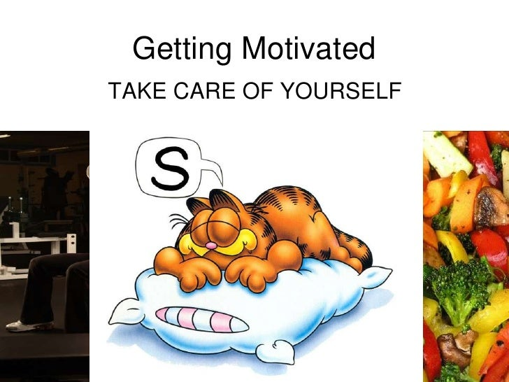 Getting Motivated<br />TAKE CARE OF YOURSELF<br />