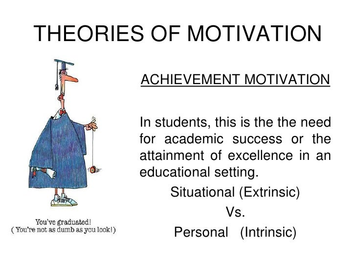 THEORIES OF MOTIVATION<br />ACHIEVEMENT MOTIVATION<br />In students, this is the the need for academic success or the atta...