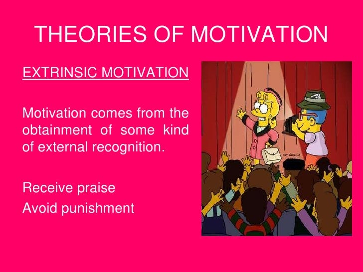 THEORIES OF MOTIVATION<br />EXTRINSIC MOTIVATION<br />Motivation comes from the obtainment of some kind of external recogn...