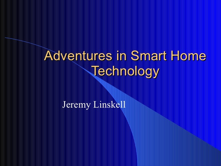 Adventures in Smart Home Technology Jeremy Linskell