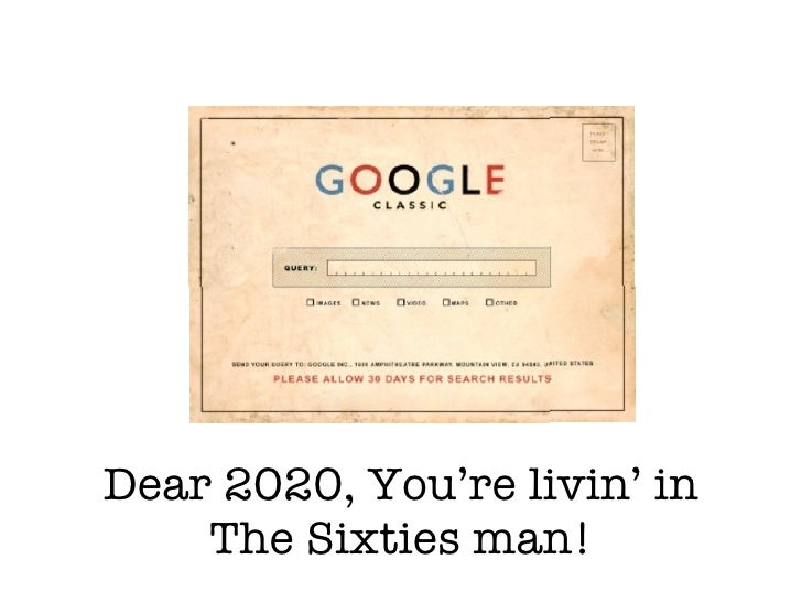 Dear 2020, You're livin' in     The Sixties man!