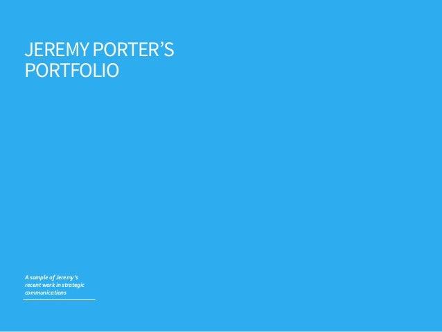JEREMYPORTER'S PORTFOLIO A  sample  of  Jeremy's   recent  work  in  strategic   communications
