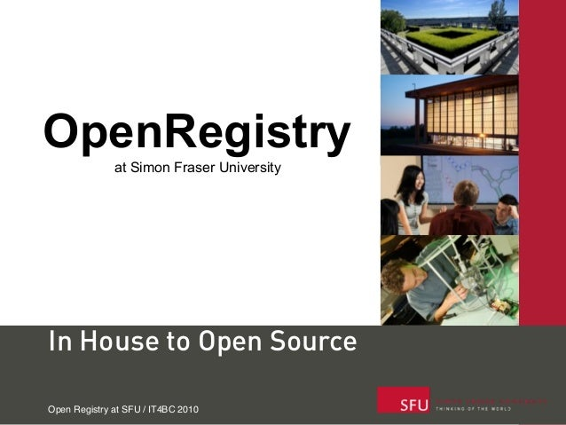 OpenRegistry              at Simon Fraser UniversityIn House to Open SourceOpen Registry at SFU / IT4BC 2010