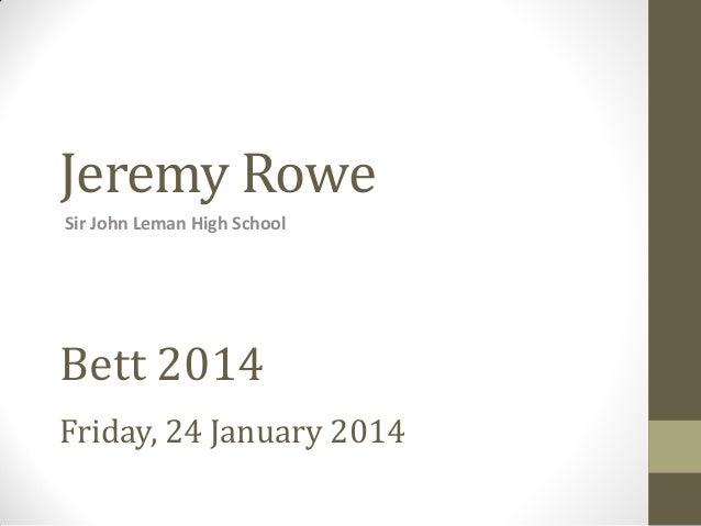 Jeremy Rowe Sir John Leman High School Bett 2014 Friday, 24 January 2014