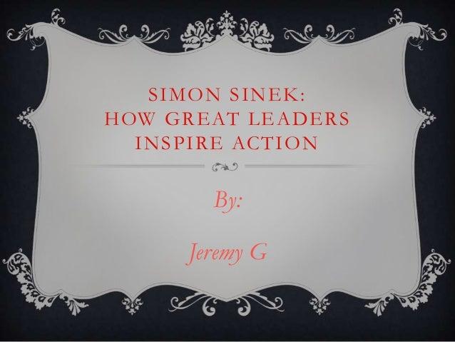 SIMON SINEK:HOW GREAT LEADERSINSPIRE ACTIONBy:Jeremy G