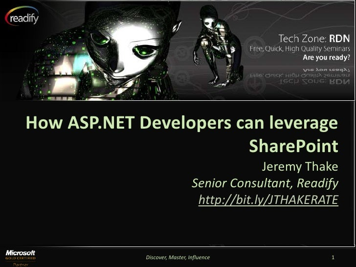How ASP.NET Developers can leverage SharePoint<br />Jeremy Thake<br />Senior Consultant, Readify<br />http://bit.ly/JTHAKE...