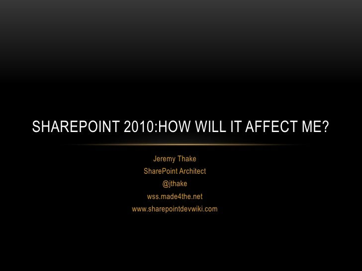Jeremy Thake<br />SharePoint Architect<br />@jthake<br />wss.made4the.net<br />www.sharepointdevwiki.com<br />SharePoint 2...