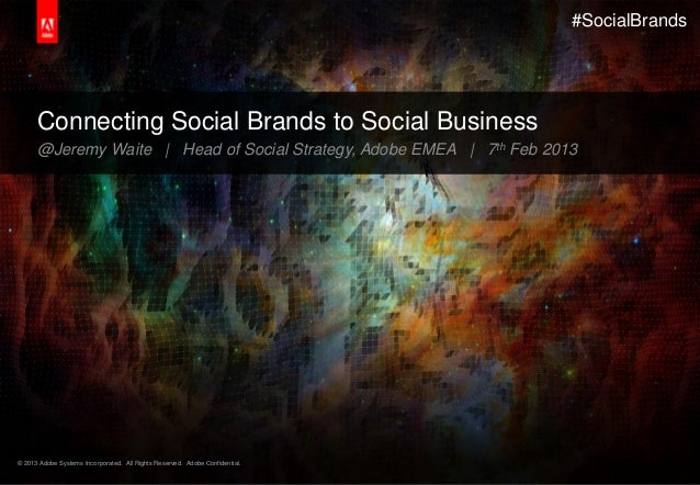 #SocialBrands      Connecting Social Brands to Social Business      @Jeremy Waite | Head of Social Strategy, Adobe EMEA | ...