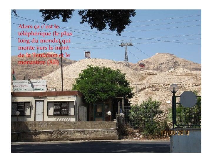 Alors ça c'est le téléphérique (le plus long du monde) qui monte vers le mont de la Tentation et le monastère (XII)