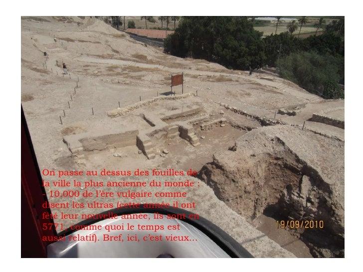 On passe au dessus des fouilles de la ville la plus ancienne du monde : - 10.000 de l'ère vulgaire comme disent les ultras...