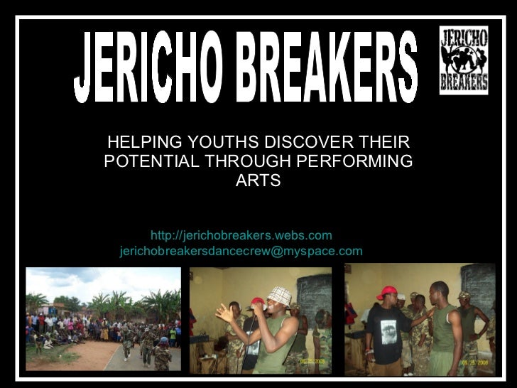 JERICHO  HELPING YOUTHS DISCOVER THEIR POTENTIAL THROUGH PERFORMING ARTS JERICHO BREAKERS http://jerichobreakers.webs.com ...