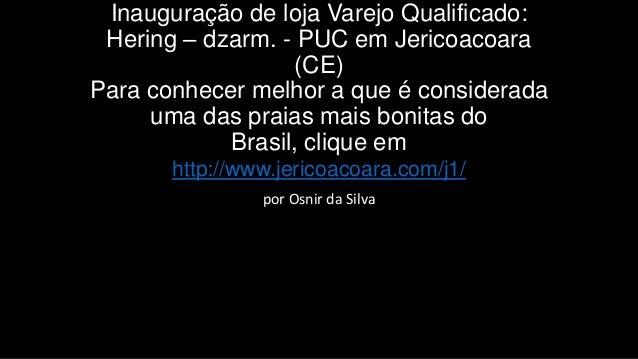 Inauguração de loja Varejo Qualificado: Hering – dzarm. - PUC em Jericoacoara (CE) Para conhecer melhor a que é considerad...