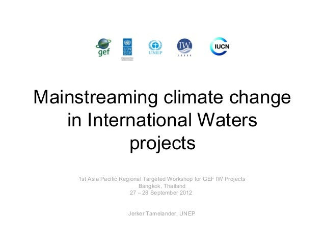 Mainstreaming climate change in International Waters projects 1st Asia Pacific Regional Targeted Workshop for GEF IW Proje...