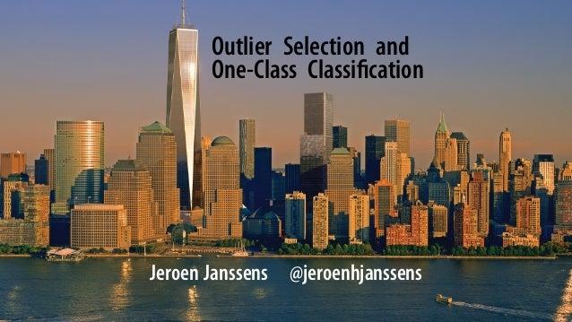 Outlier Selection and One-Class Classification .  Jeroen Janssens @jeroenhjanssens