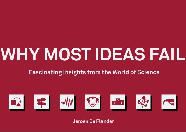 Fascinating Insights from the World of Science Jeroen De Flander WHY MOST IDEAS FAIL