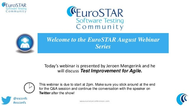 Today's webinar is presented by Jeroen Mengerink and he will discuss Test Improvement for Agile. Welcome to the EuroSTAR A...