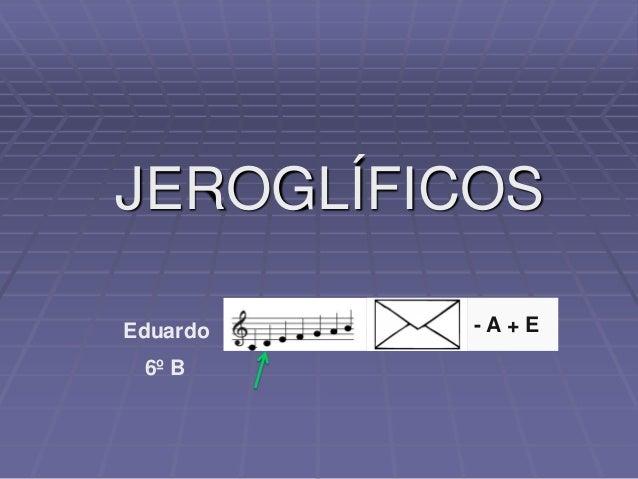 JEROGLÍFICOS Eduardo -- A + E 6º B
