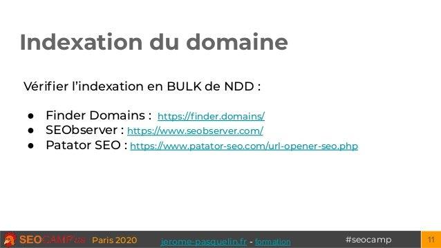 #seocampParis 2020 Indexation du domaine 11 Vérifier l'indexation en BULK de NDD : ● Finder Domains : https://finder.domains...