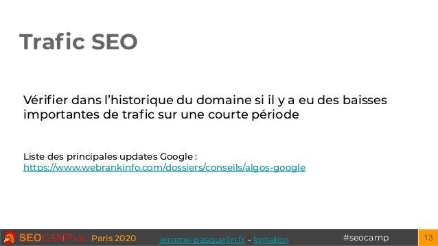 #seocampParis 2020 Trafic SEO 13 Vérifier dans l'historique du domaine si il y a eu des baisses importantes de trafic sur une...