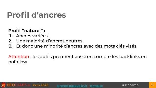 """#seocampParis 2020 Profil d'ancres 20 Profil """"naturel"""" : 1. Ancres variées 2. Une majorité d'ancres neutres 3. Et donc une m..."""