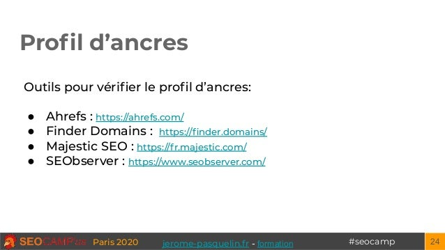 #seocampParis 2020 Profil d'ancres 24 Outils pour vérifier le profil d'ancres: ● Ahrefs : https://ahrefs.com/ ● Finder Domain...