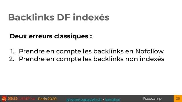 #seocampParis 2020 Backlinks DF indexés 25 Deux erreurs classiques : 1. Prendre en compte les backlinks en Nofollow 2. Pre...