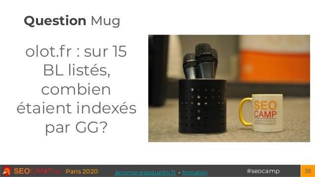 Question Mug #seocampParis 2020 olot.fr : sur 15 BL listés, combien étaient indexés par GG? 36jerome-pasquelin.fr - format...