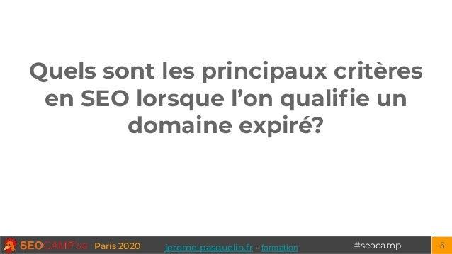 #seocampParis 2020 Quels sont les principaux critères en SEO lorsque l'on qualifie un domaine expiré? 5jerome-pasquelin.fr ...