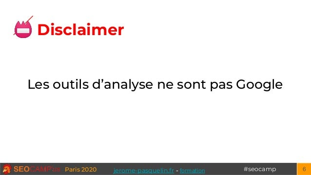 #seocampParis 2020 6 Les outils d'analyse ne sont pas Google 📛 Disclaimer jerome-pasquelin.fr - formation