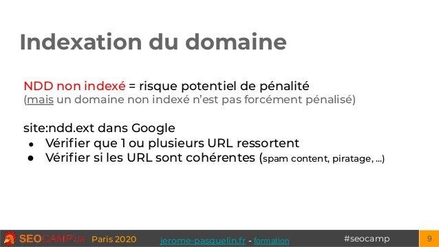 #seocampParis 2020 Indexation du domaine 9 NDD non indexé = risque potentiel de pénalité (mais un domaine non indexé n'est...