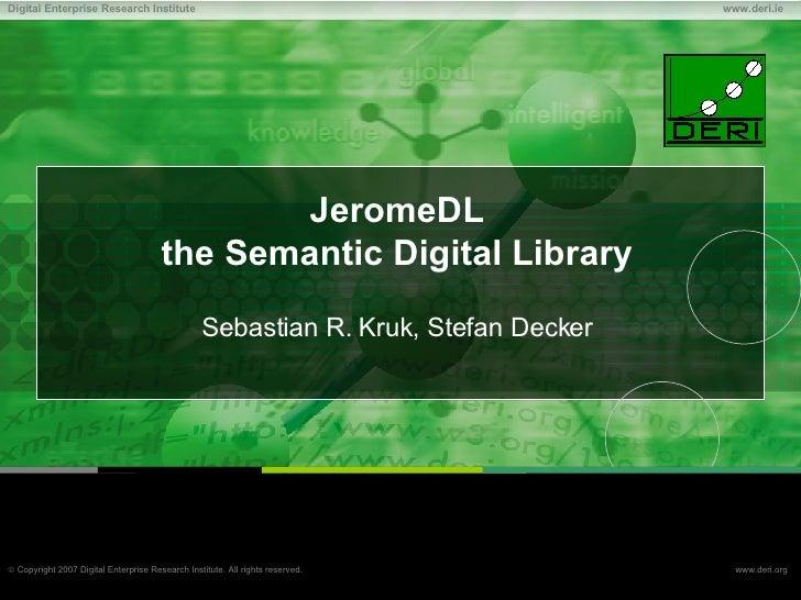 JeromeDL the Semantic Digital Library Sebastian R. Kruk, Stefan Decker