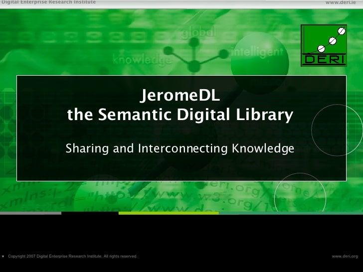 JeromeDL the Semantic Digital Library <ul><li>Sharing and Interconnecting Knowledge </li></ul>Chapter    Copyright 2007 ...