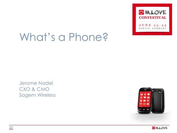 What's a Phone?<br />Jerome Nadel<br />CXO & CMO<br />Sagem Wireless<br />