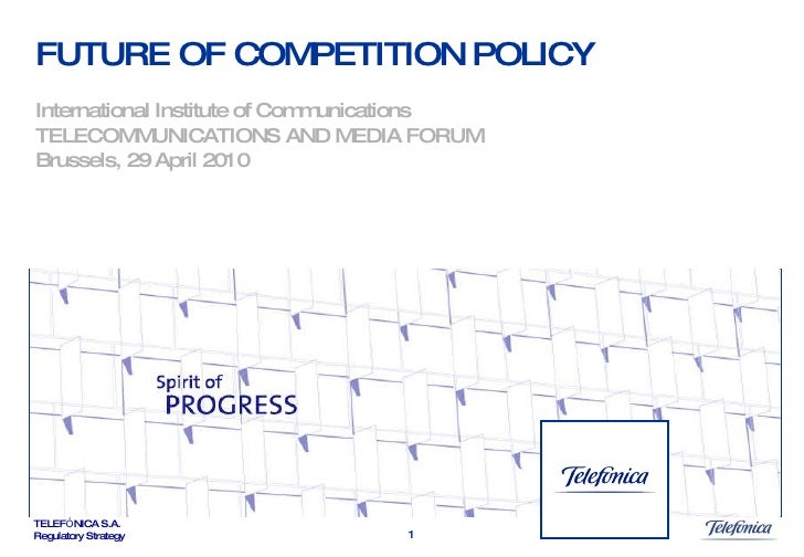 FUTURE OF COMPETITION POLICY International Institute of Communications TELECOMMUNICATIONS AND MEDIA FORUM Brussels, 29 Apr...