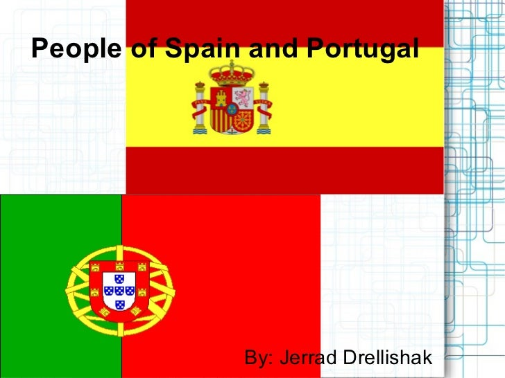 By: Jerrad Drellishak People of Spain and Portugal