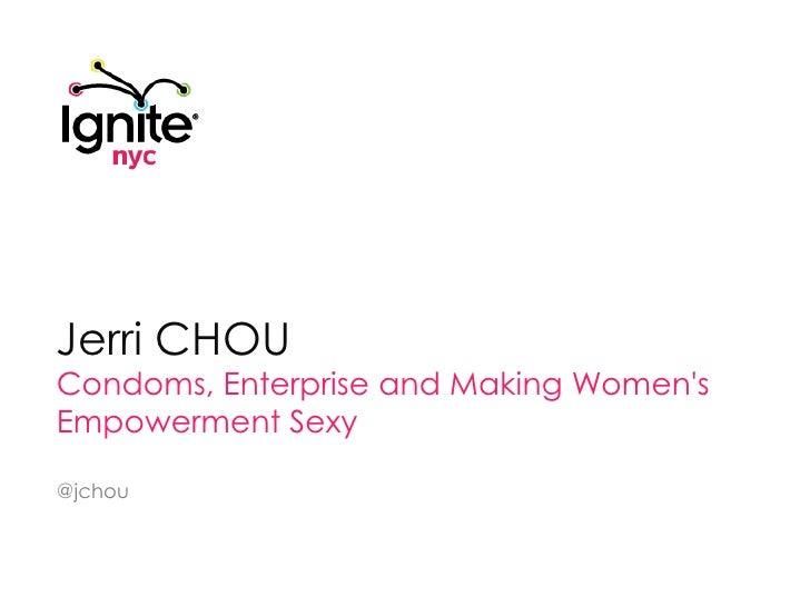 Jerri Chou<br />Condoms, Enterprise and Making Women's Empowerment Sexy<br />@jchou<br />