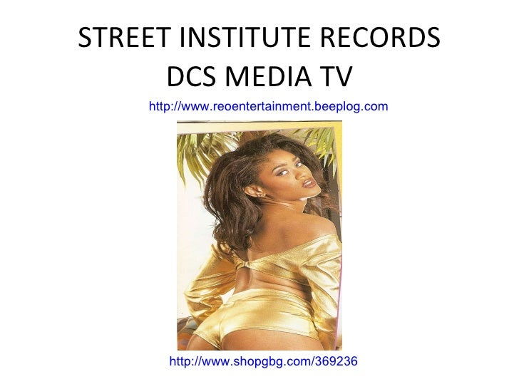 STREET INSTITUTE RECORDS DCS MEDIA TV http://www.shopgbg.com/369236 http://www.reoentertainment.beeplog.com