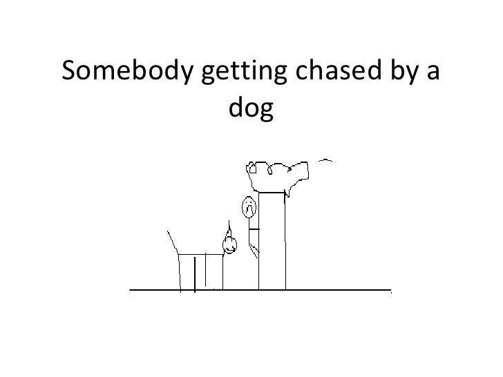 Somebody getting chased by a           dog