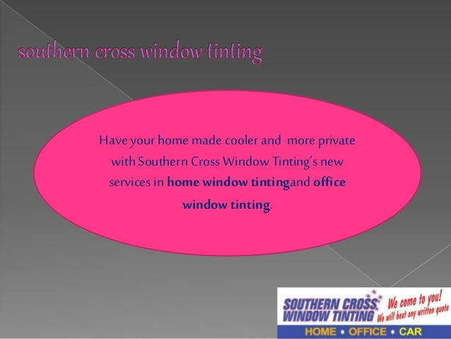 Have your home made cooler and more private  with Southern Cross Window Tinting's new  services in home window tintingand ...