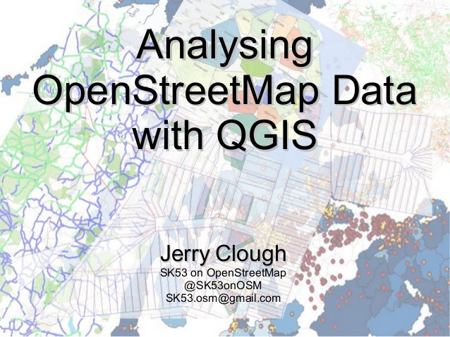 AnalysingAnalysing OpenStreetMap DataOpenStreetMap Data with QGISwith QGIS JerryJerry CloughClough SK53 on OpenStreetMap @...