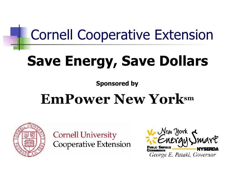 Cornell Cooperative Extension <ul><li>Save Energy, Save Dollars </li></ul><ul><li>Sponsored by </li></ul><ul><li>EmPower N...