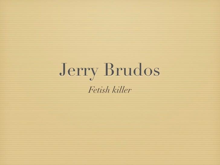 Jerry Brudos    Fetish killer